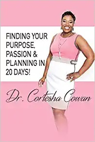 Finding Your Purpose - by Accomplished Author Dr. Cortesha Cowan